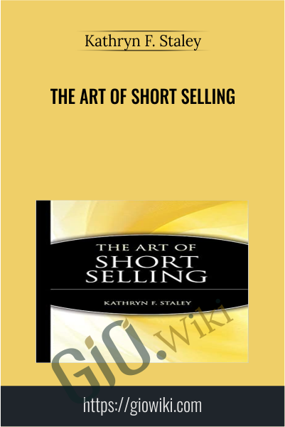 The Art of Short Selling - Kathryn F. Staley