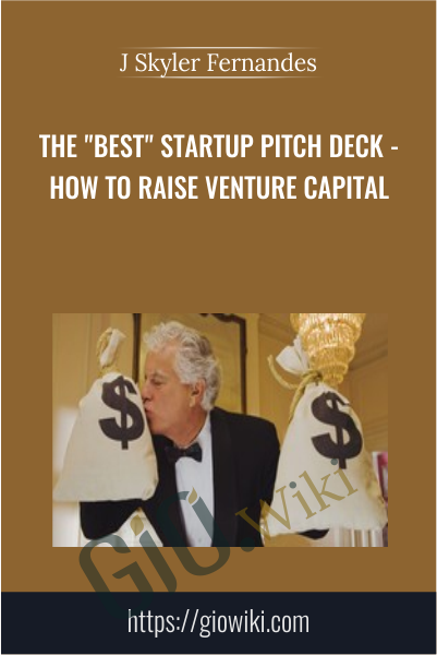 "The ""Best"" Startup Pitch Deck - How To Raise Venture Capital - J Skyler Fernandes"