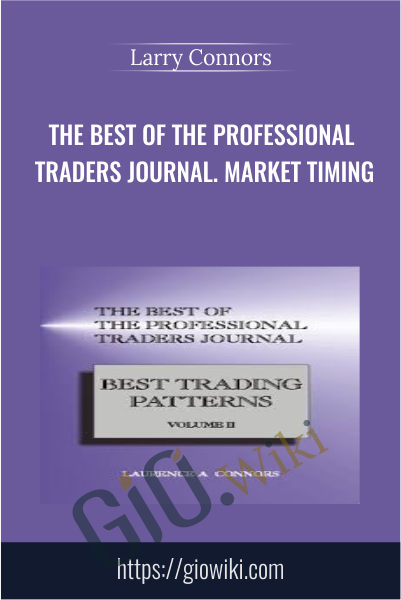 The Best of the Professional Traders Journal. Market Timing - Larry Connors