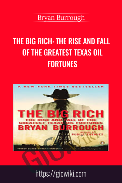 The Big Rich: The Rise and Fall of the Greatest Texas Oil Fortunes - Bryan Burrough