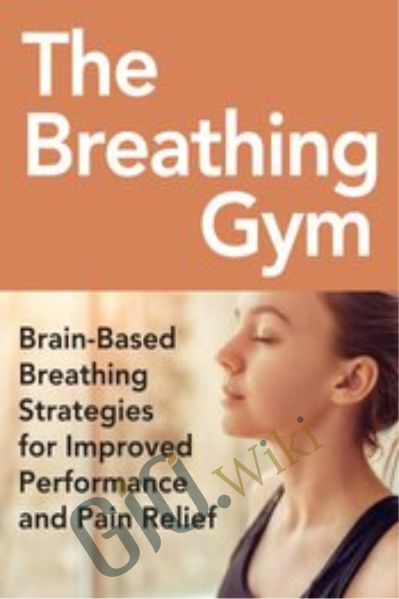 The Breathing Gym: Brain-Based Breathing Strategies for Improved Performance and Pain Relief - Eric Cobb