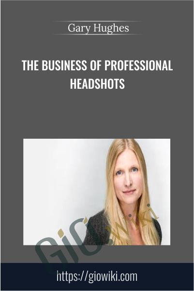 The Business of Professional Headshots - Gary Hughes