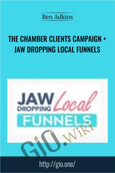 The Chamber Clients Campaign + Jaw Dropping Local Funnels - Ben Adkins