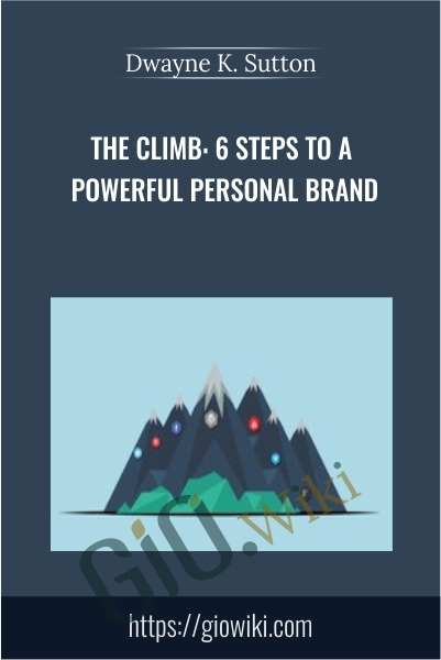 The Climb: 6 Steps to a Powerful Personal Brand - Dwayne K. Sutton