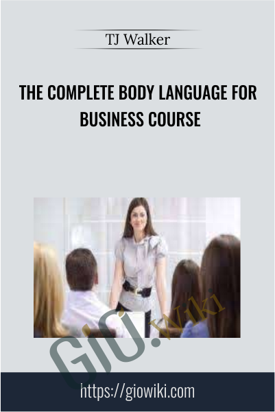 The Complete Body Language for Business Course - TJ Walker