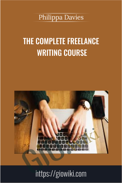 The Complete Freelance Writing Course - Philippa Davies