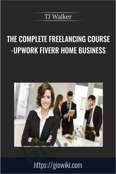 The Complete Freelancing Course-Upwork Fiverr Home Business - TJ Walker