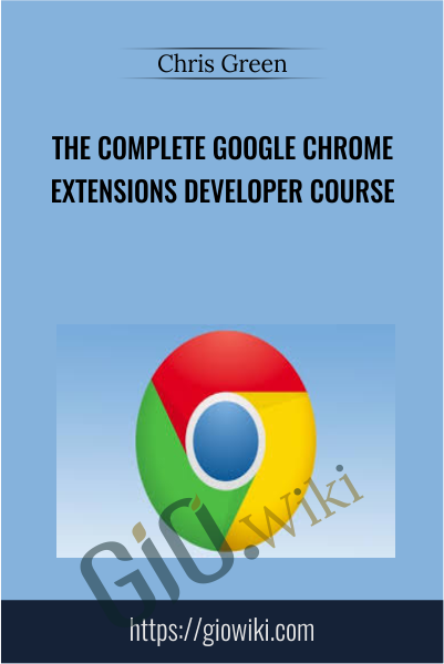 The Complete Google Chrome Extensions Developer Course - Chris Green