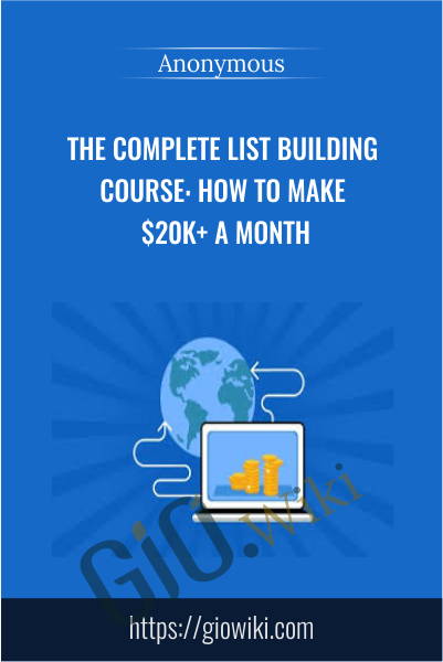 The Complete List Building Course: How To Make $20k+ A Month