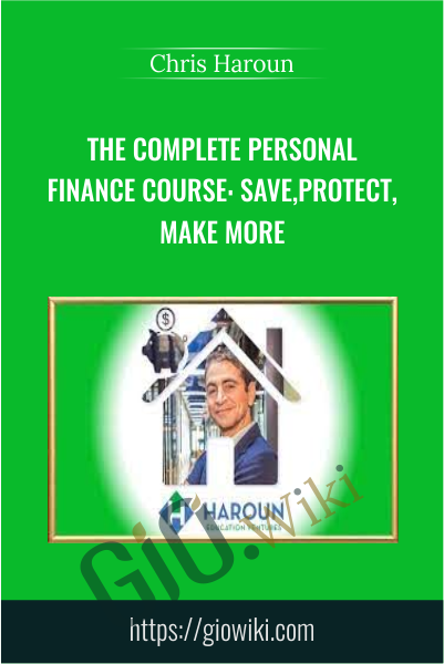The Complete Personal Finance Course: Save,Protect,Make More - Chris Haroun