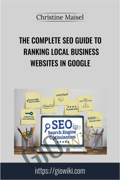 The Complete SEO Guide to Ranking Local Business Websites In Google - Christine Maisel