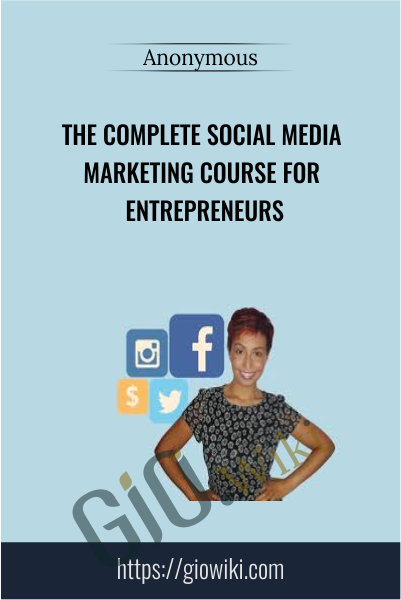 The Complete Social Media Marketing Course For Entrepreneurs