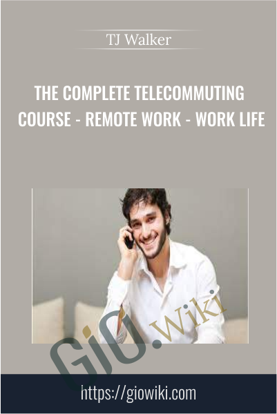 The Complete Telecommuting Course - Remote Work - Work Life - TJ Walker