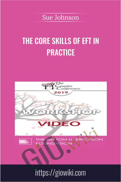 The Core Skills of EFT in Practice - Sue Johnson