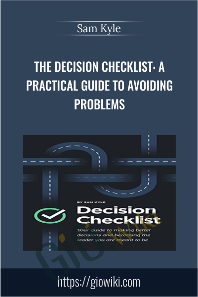 The Decision Checklist: A Practical Guide to Avoiding Problems - Sam Kyle