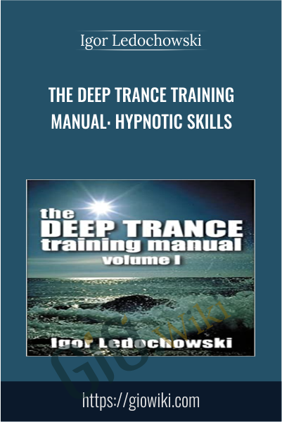 The Deep Trance Training Manual: Hypnotic Skills -  Igor Ledochowski