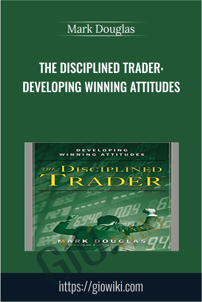 The Disciplined Trader: Developing Winning Attitudes - Mark Douglas