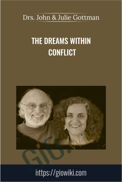 The Dreams Within Conflict - Drs. John & Julie Gottman