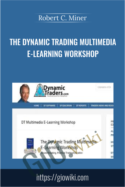 The Dynamic Trading Multimedia E-Learning Workshop - Robert C. Miner