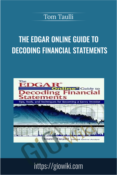 The EDGAR Online Guide to Decoding Financial Statements - Tom Taulli