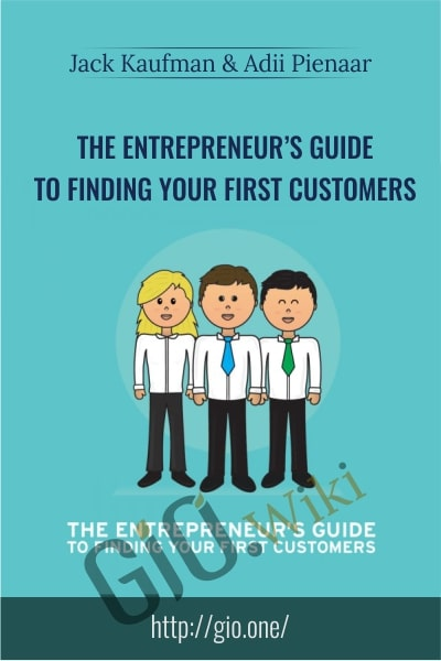 The Entrepreneur's Guide to Finding Your First Customers  - Jack Kaufman and Adii Pienaar