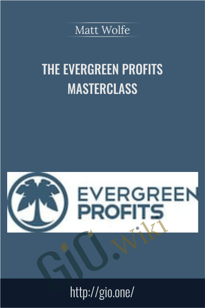 The Evergreen Profits Masterclass - Matt Wolfe