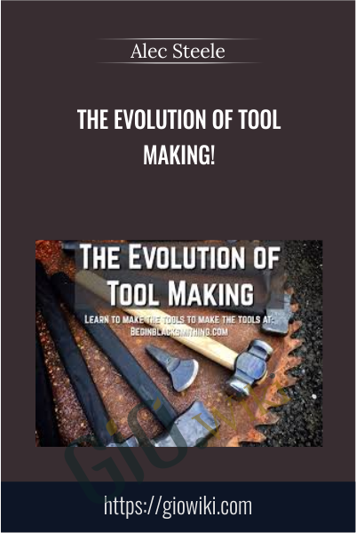 The Evolution of Tool Making! - Alec Steele