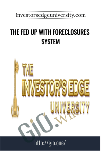 The Fed Up with Foreclosures System – Investorsedgeuniversity.com
