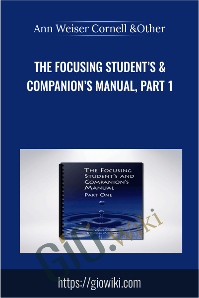 The Focusing Student's & Companion's Manual, Part One - Ann Weiser Cornell & Other