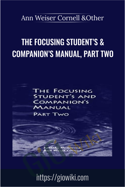 The Focusing Student's & Companion's Manual, Part Two - Ann Weiser Cornell & Other