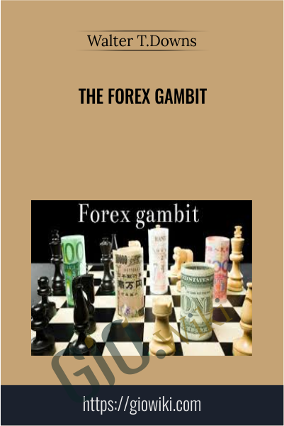 The Forex Gambit - Walter T.Downs