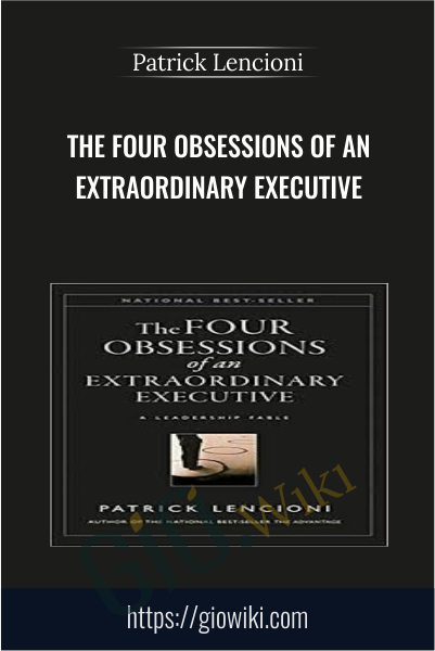 The Four Obsessions of an Extraordinary Executive - Patrick Lencioni