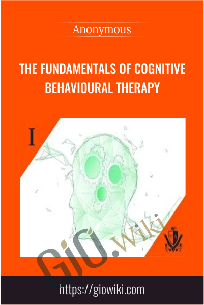 The Fundamentals of Cognitive Behavioural Therapy