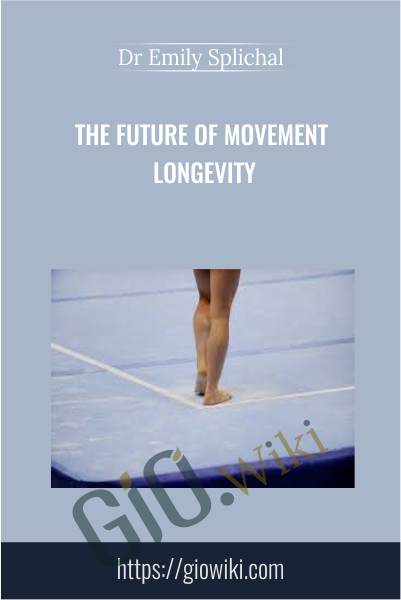 The Future of Movement Longevity - Dr Emily Splichal