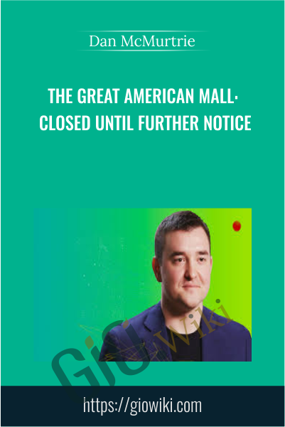 The Great American Mall: Closed Until Further Notice - Dan McMurtrie