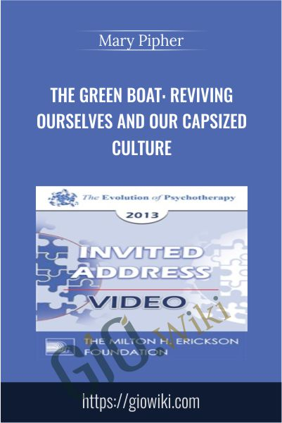 The Green Boat: Reviving Ourselves and Our Capsized Culture - Mary Pipher