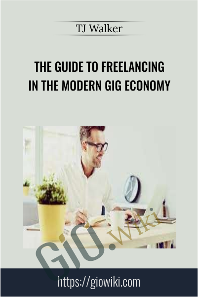 The Guide to Freelancing in the Modern Gig Economy - TJ Walker