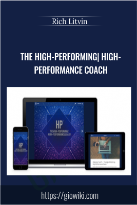 The High-Performin , High-Performance Coach - Rich Litvin