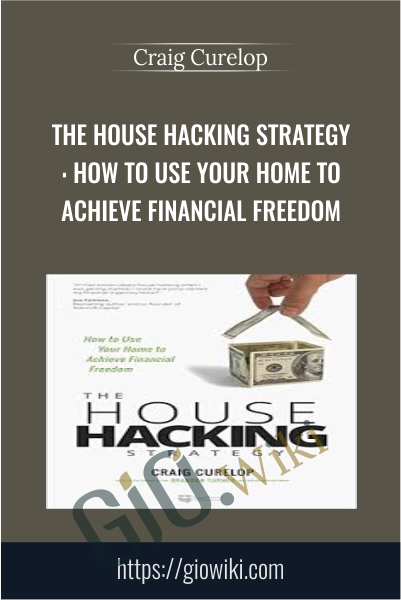 The House Hacking Strategy: How to Use Your Home to Achieve Financial Freedom - Craig Curelop