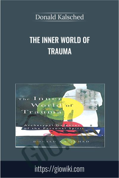 The Inner World of Trauma - Donald Kalsched