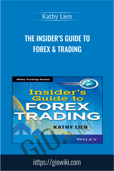 The Insider's Guide to Forex & Trading - Kathy Lien