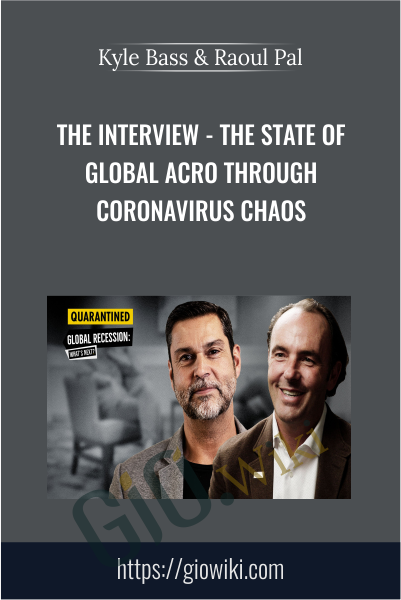 The Interview - The State of Global Macro through Coronavirus Chaos - Kyle Bass & Raoul Pal