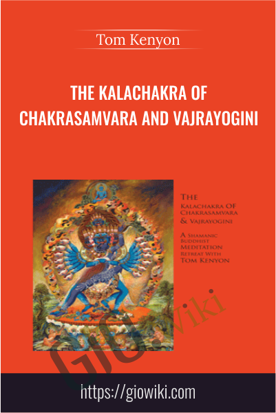 The Kalachakra of Chakrasamvara and Vajrayogini - Tom Kenyon
