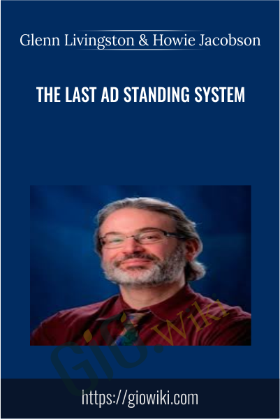 The Last Ad Standing System - Glenn Livingston & Howie Jacobson