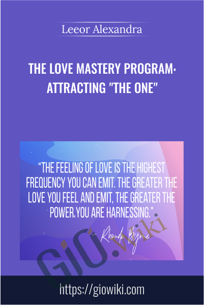 "The Love Mastery Program: Attracting ""The One"" - Leeor Alexandra"