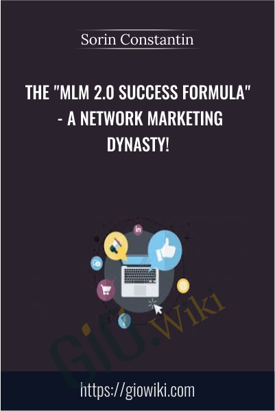 "The ""MLM 2.0 Success Formula"" - A Network Marketing Dynasty! - Sorin Constantin"