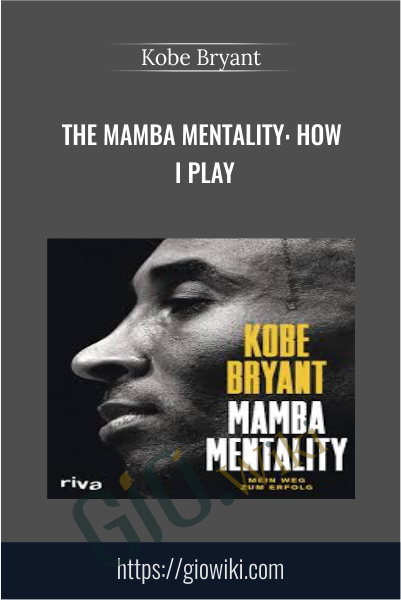The Mamba Mentality: How I Play - Kobe Bryant