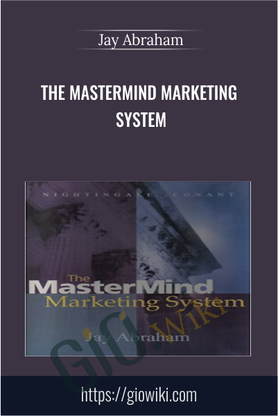 The MasterMind Marketing System - Jay Abraham