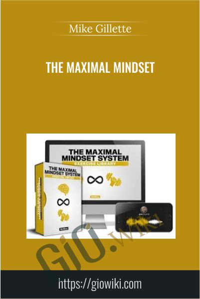 The Maximal Mindset - Mike Gillette