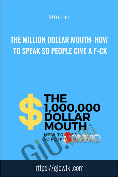 The Million Dollar Mouth: How To Speak So People Give A F-CK - Min Liu